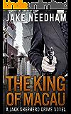 THE KING OF MACAU (The Jack Shepherd International Crime Novels Book 4) (English Edition)