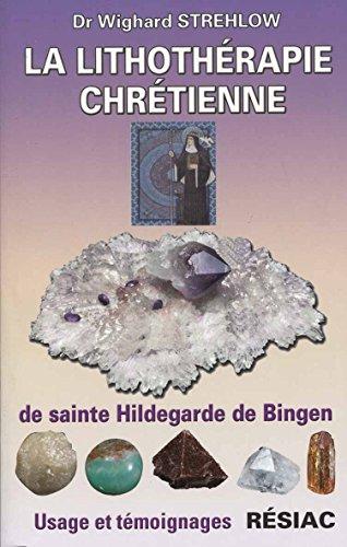 La lithothérapie chrétienne de sainte Hildegarde de Bingen. Usages et témoignages par Dr Wighard Strehlow