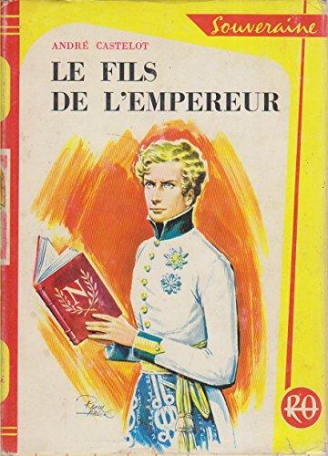 Le Fils De L'Empereur. Illustrations De Raoul Auger. Editions G.P. Bibliothèque Rouge Et Or. Souveraine. 1962. Empire, Livres D'enfants, Aiglon