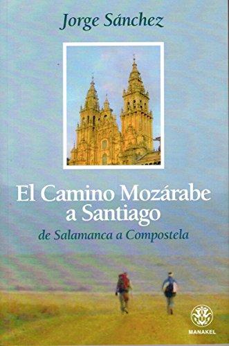 EL CAMINO MOZÁRABE A SANTIAGO DE SALAMANCA A COMPOSTELA por JORGE SÁNCHEZ