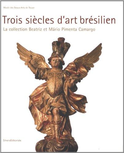 Trois siècles d'art brésilien : La collection Beatriz et Mario Pimenta Camargo