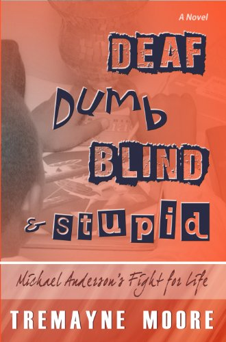 Deaf, Dumb, Blind & Stupid: Michael Anderson's Fight For Life (English Edition)
