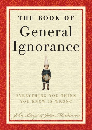 The Book of General Ignorance by Mitchinson, John, Lloyd, John (2007) Hardcover