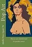 Pop Art: Hasta un intelectual lo puede amar