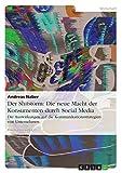 Der Shitstorm: Die neue Macht der Konsumenten durch Social Media: Die Auswirkungen auf die Kommunikationsstrategien von Unternehmen