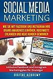 Social Media Marketing: Wie Sie mit Facebook und Instagram Ihre Brand Awareness erhöhen, Reichweite erlangen und neue Kunden gewinnen. Inklusive Facebook und Instagram Marketingplan für Einsteiger.