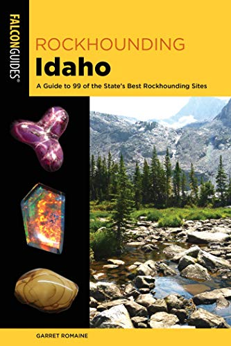 Rockhounding Idaho: A Guide to 99 of the State's Best Rockhounding Sites (Rockhounding Series) (English Edition)