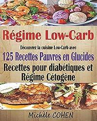 Régime Low-Carb: Découvrez la cuisine Low-Carb avec 125 Recettes pauvres en glucides ; Recettes pour diabétiques et régime cétogène ; Recettes low-carb pour tous les jours
