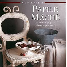 New Crafts: Papier Mache: 25 Creative Projects Shown Step By Step by Marion Elliot (2015-10-07)