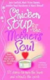 Chicken Soup for the Mother's Soul: Heartwarming Stories That Celebrate the Joys of Motherhood by Marci Shimoff (2007-03-01)