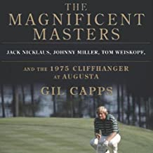 The Magnificent Masters: Jack Nicklaus, Johnny Miller, Tom Weiskopf, and the 1975 Cliffhanger at Augusta
