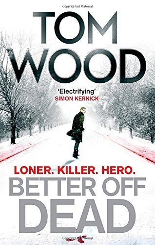 Better Off Dead: (Victor the Assassin 4) by Tom Wood (20-Nov-2014) Paperback