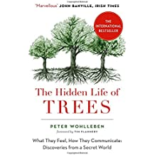The Hidden Life of Trees: The International Bestseller - What They Feel, How They Communicate