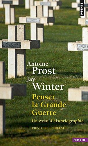 Penser la Grande Guerre : Un essai d'historiographie par Antoine Prost