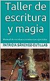 TALLER DE ESCRITURA Y MAGIA: Manual de escritura creativa con ejercicios