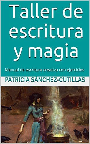 TALLER DE ESCRITURA Y MAGIA: Manual de escritura creativa con ejercicios por Patricia Sánchez-Cutillas