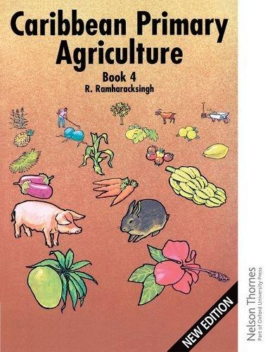 Caribbean Primary Agriculture - Book 4: Textbook (C) Bk.4 by Ronald Ramharacksingh (2002-09-25)