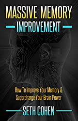 Massive Memory Improvement: How To Improve Your Memory & Supercharge Your Brain Power (English Edition)