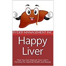 Happy Liver: How You Can Improve Your Liver's Function for Optimal Health and Beauty (English Edition)