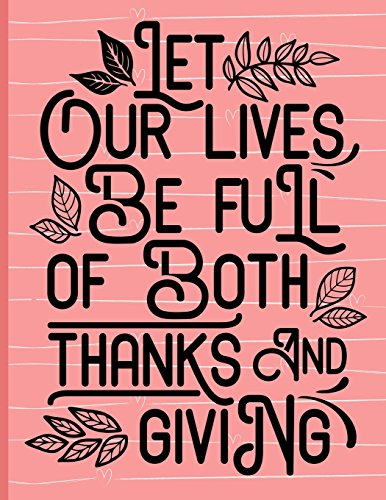 Let Our Lives Be Full of Thanks and Giving: Pink with Black Lettering, Thick Cardstock Matte Cover, Journal/Notebook with 100 Inspirational Quotes ... XL 8.5x11 (Inspirational Journals for Women) (Journal Cardstock)