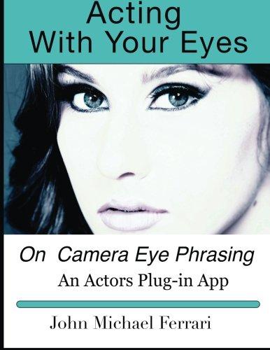 Acting with your Eyes: On Camera Eye Phrasing PDF Books