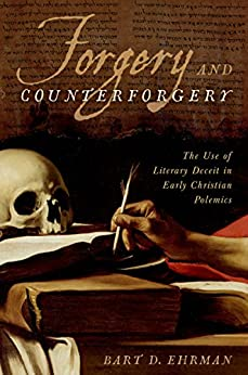 Forgery and Counterforgery: The Use of Literary Deceit in Early Christian Polemics by [Ehrman, Bart D.]
