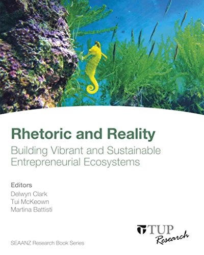 Rhetoric and Reality: Building Vibrant and Sustainable Entrepreneurial Ecosystems (English Edition)