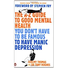The A-Z Guide to Good Mental Health: You Don't Have to Be Famous to Have Manic Depression