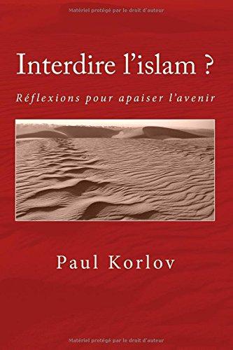 Interdire l'islam?: Propositions pour apaiser l'avenir