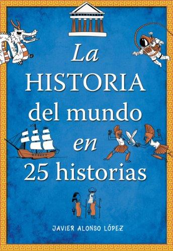 La historia del mundo en 25 historias por Javier Alonso López