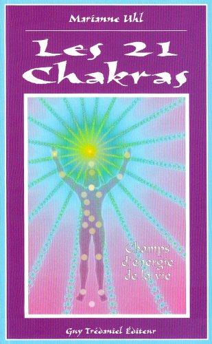 Les 21 chakras : Autant de clés subtiles pour dynamiser vos énergies