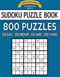 Sudoku Puzzle Book, 800 Puzzles, 200 Easy, 200 Medium, 200 Hard and 200 Extra Ha: Improve Your Game With This Four Level Book: Volume 31 (Sudoku Puzzle Books Champion Series)