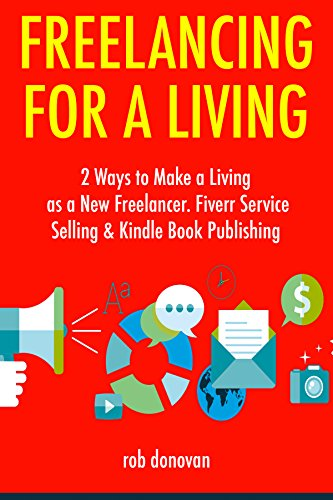 Freelancing for a Living (2017): 2 Ways to Make a Living as a New Freelancer. Fiverr Service Selling & Kindle Book Publishing (English Edition)