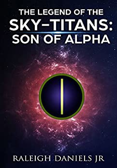 The Son of Alpha (The Legend of the Sky-Titans Book 1) (English Edition) di [Daniels Jr, Raleigh]