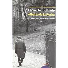 El cuarto inclinado (Algaida Literaria - Premio De Novela Felipe Trigo - Narración Corta)
