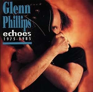 Glenn Phillips Echoes 1975-1985