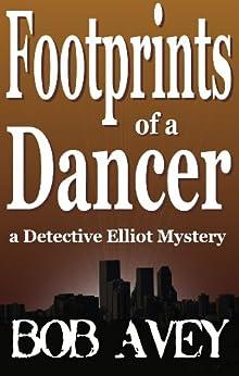 Footprints of a Dancer (Detective Elliot Mystery Book 3) (English Edition) par [Avey, Bob]