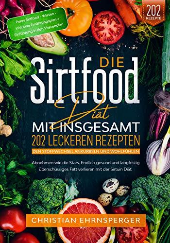 Die Sirtfood Diät - Mit 202 leckeren Rezepten den Stoffwechsel ankurbeln und wohlfühlen.: Abnehmen wie die Stars. Endlich gesund und langfristig überschüssiges Fett verlieren mit der Sirtuin Diät