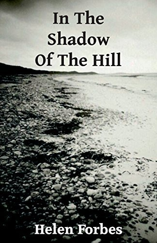 In the Shadow of the Hill: Written by Helen Forbes, 2014 Edition, (1st) Publisher: ThunderPoint Publishing Ltd [Paperback]