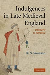 Indulgences in Late Medieval England: Passports to Paradise? by R. N. Swanson (2011-09-22)