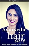 Ayurvedic Hair Care: Ancient Indian Remedies for Hair Conditions
