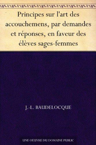 Couverture du livre Principes sur l'art des accouchemens, par demandes et réponses, en faveur des élèves sages-femmes