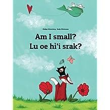 Am I small? Lu oe hì'i srak?: Bilingual Children's Book English-Na'vi (Dual Language/Bilingual Edition)