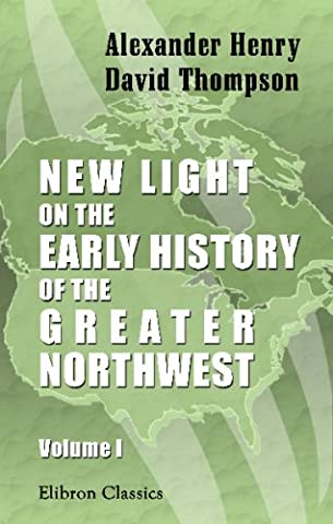 New Light on the Early History of the Greater Northwest: Volume 1. The Red River of the North