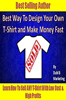 Best Way To Design Your Own T Shirt And Make Money Fast