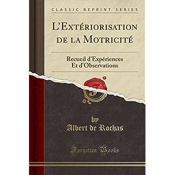 L'Extériorisation de la Motricité: Recueil d'Expériences Et d'Observations (Classic Reprint)