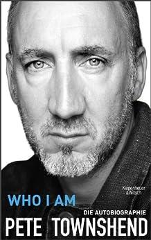 Who I Am: Die Autobiographie von [Townshend, Pete]