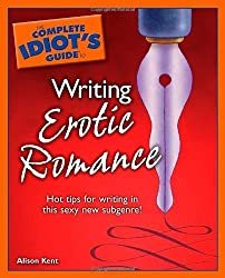 The Complete Idiot's Guide to Writing Erotic Romance (Idiot's Guides) by Alison Kent (2006-09-05)