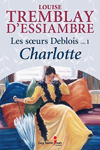 Les soeurs Deblois, tome 1: Charlotte