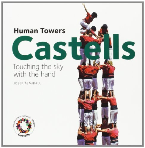 Castells: Human Towers,Touching the Sky with the Hand by Josep Almirall (2011-06-13)